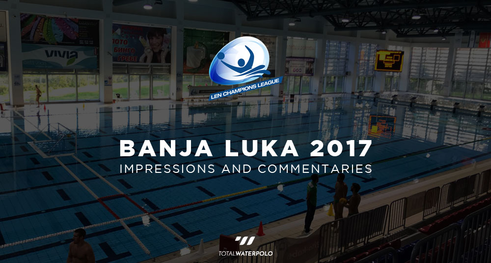 LEN brings the first round of Champions League qualifications to smaller water polo communities - Comments and Impressions from Banja Luka