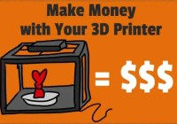 11 Ways to Make Money with a Desktop 3D Printer