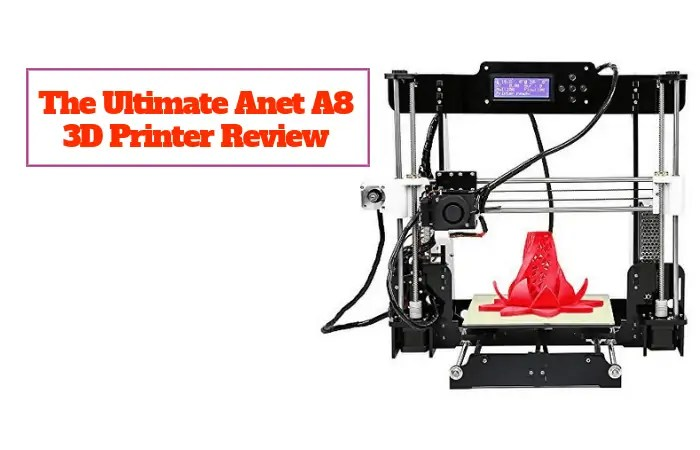 The Ultimate Anet A8 3D Printer Review You Have to Read! - Total 3D Printing