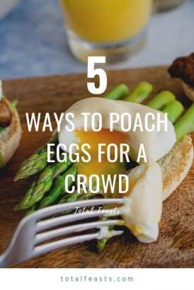 5 Ways to poach eggs for a crowd