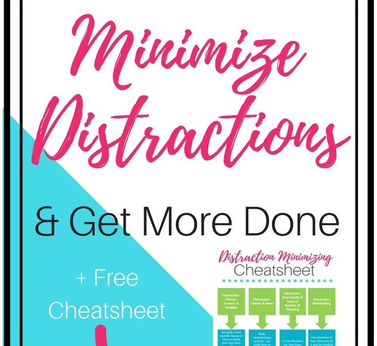 How Moms Can Minimize Distractions & Get More Done, plus a free cheatsheet; colorful image of distraction minimizing cheatsheet