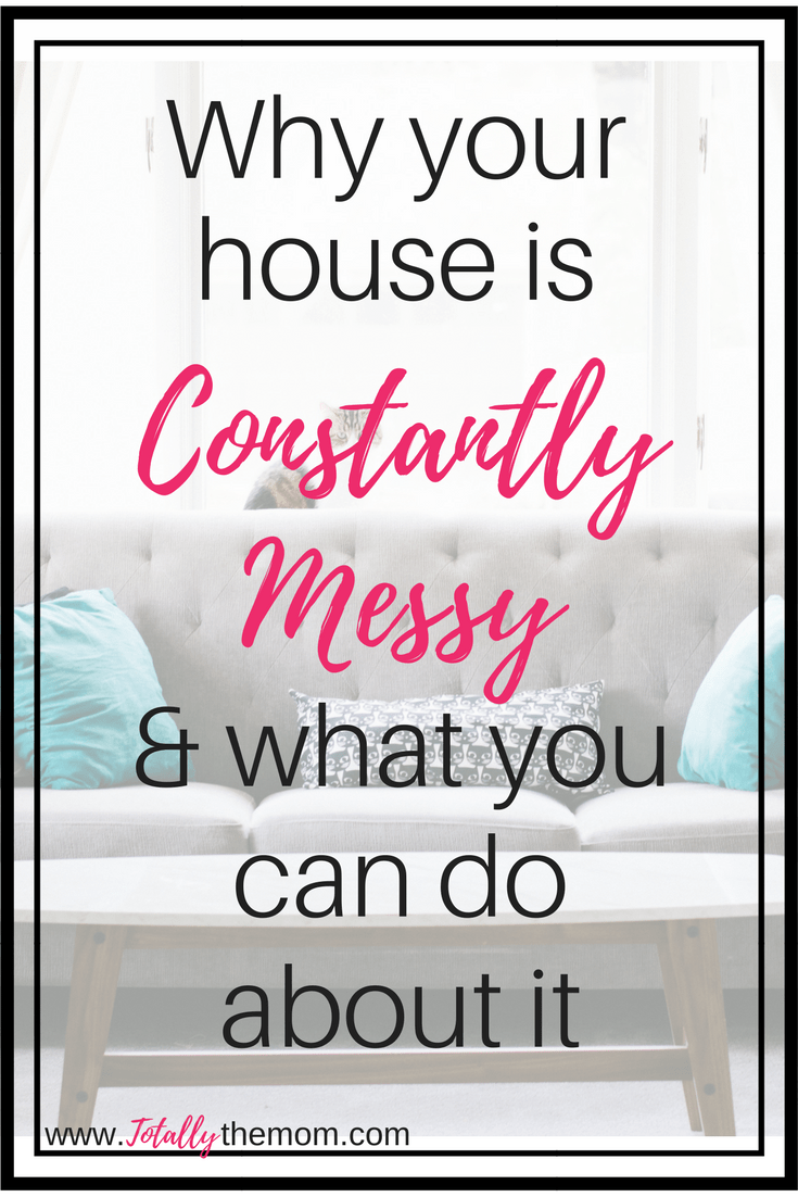 Why your house is constantly messy & what you can do about it; constantly messy house, decluttering tips