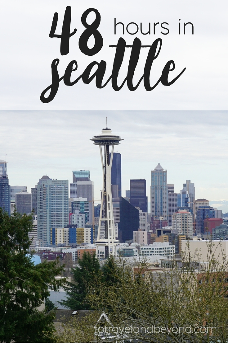 48 Hours In Seattle | A City Guide