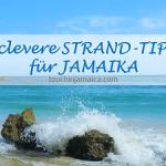 Tipps für einen angenehmen Strandaufenthalt auf Jamaika
