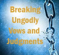 Breaking Ungodly Vows and Judgments