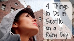 4 THINGS TO DO IN SEATTLE ON A RAINY DAY
