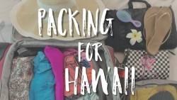 HOW TO PACK FOR A TRIP TO HAWAII