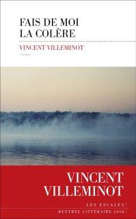 Fais de moi la colère - Vincent Villeminot