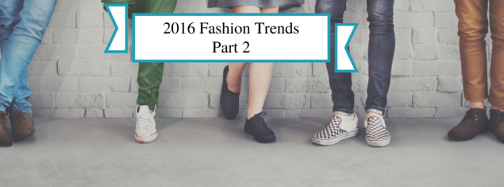 Top 2016 Fashion Trends – Part 2
