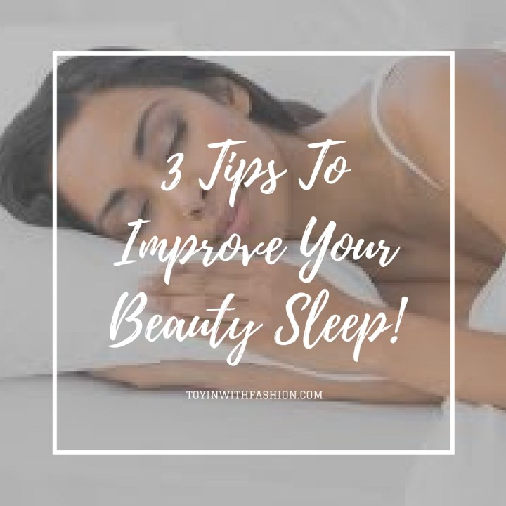 3 TIPS TO IMPROVE YOUR BEAUTY SLEEP – WAKE UP PRETTIER THAN YOU SLEPT