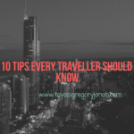 10 TRAVEL TIPS EVERY TRAVELLER SHOULD KNOW