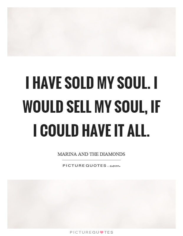 i-have-sold-my-soul-i-would-sell-my-soul-if-i-could-have-it-all