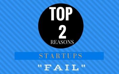 Top 2 Reasons Startups Fail