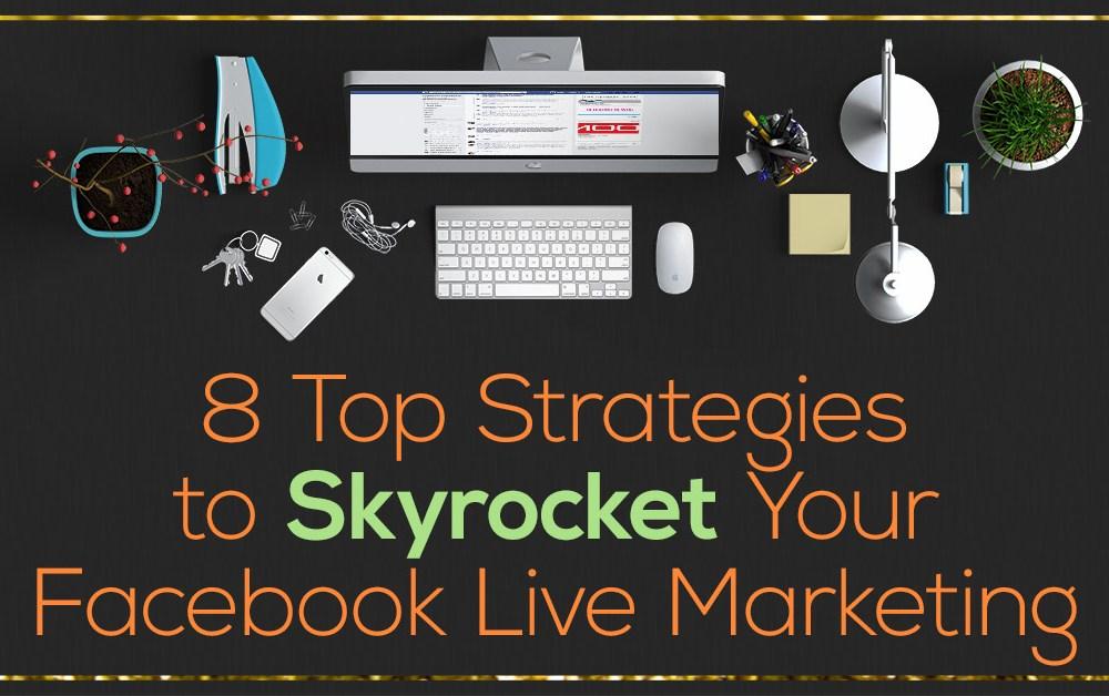 Facebook Live Series - 8 Top Strategies to Skyrocket Your Facebook Live Marketing