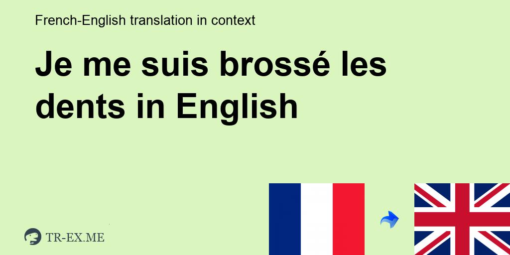 Je Me Suis Brosse Les Dents Traduction En Anglais Exemples Utilisation Dans Une Phrase En Francais