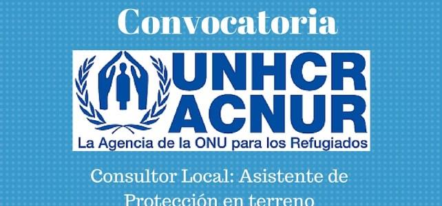 ACNUR Colombia Lanza Convocatoria Laboral de Consultor Local – Asistente de Protección en Terreno