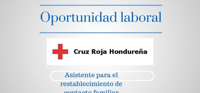 Oportunidad laboral con la Cruz Roja en Honduras: Asistente para el restablecimiento de contacto familiar (RCF).