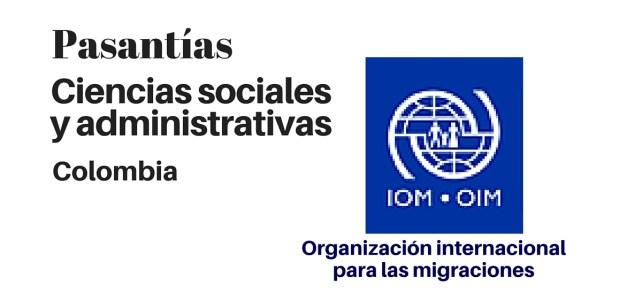 Convocatoria para Pasantía en la OIM – Ideal para ciencias sociales y Administrativo