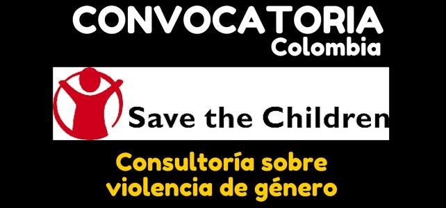 Save the Children abre convocatoria para consultoría sobre violencia de género en Colombia