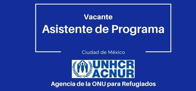 Vacante en ACNUR/UNHCR – Asistente de Programa