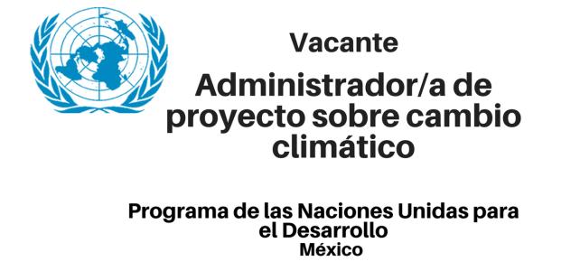 """Vacante Administrador/a del proyecto """"Plataforma de colaboración sobre cambio climático"""" con PNUD"""