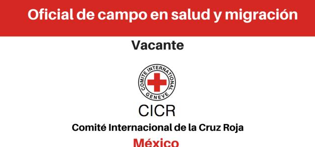 Vacante Oficial de campo en salud y migración con el CICR
