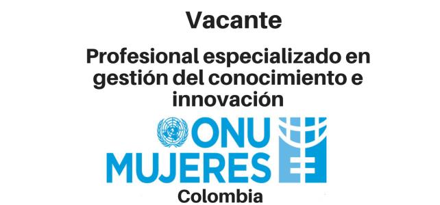 Vacante Profesional Especializado en Gestión del conocimiento e Innovación con ONU mujeres