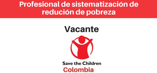 Vacante Profesional de sistematización en el área de reducción de pobreza Save the children