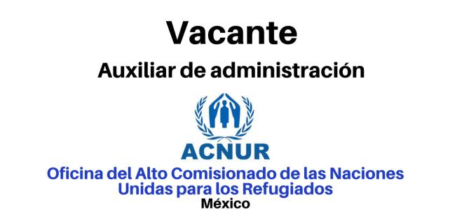 Vacante Auxiliar de Administración con ACNUR en México