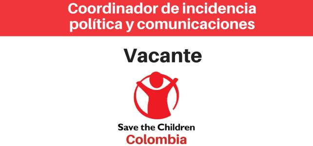 Vacante Coordinador de incidencia política y comunicaciones Save the children
