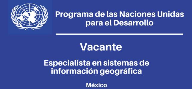 Vacante Especialista en Sistemas de Información Geográfica con el PNUD