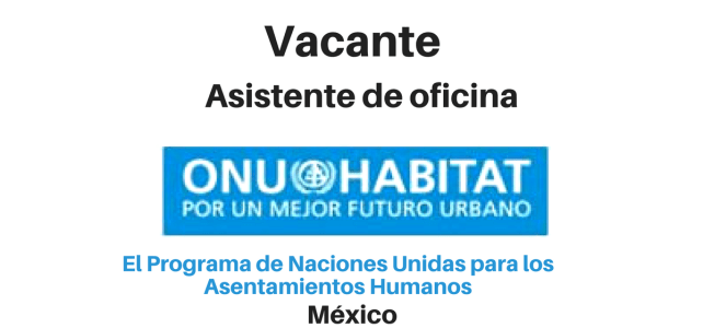 Vacante Asistente de Oficina ONU Habitat