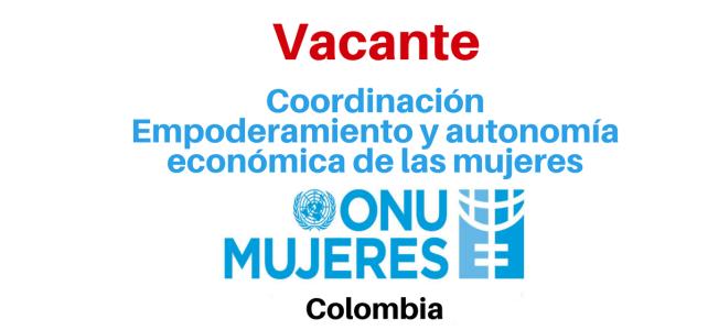 Vacante Coordinación- Empoderamiento y autonomía económica de las Mujeres ONU Mujeres
