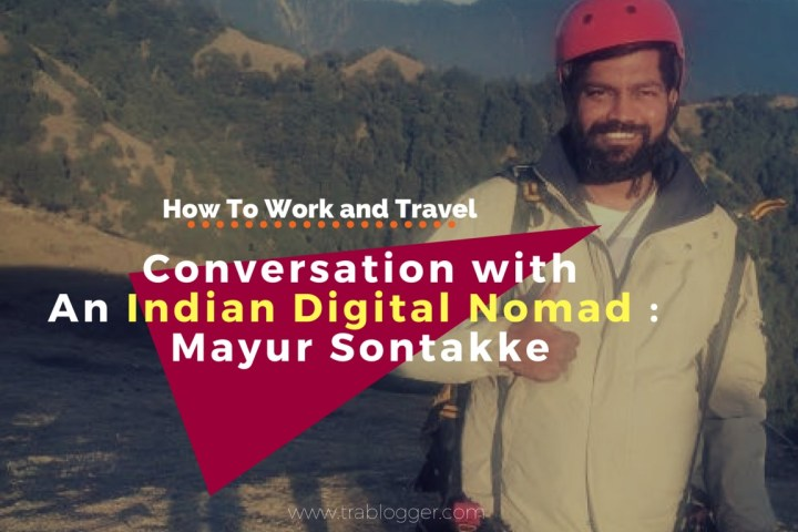 Trablogger's How To Work and Travel Conversation with an Indian Digital Nomad Mayur Sontakke