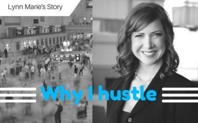 Why I Hustle:  Lynn Marie's Story