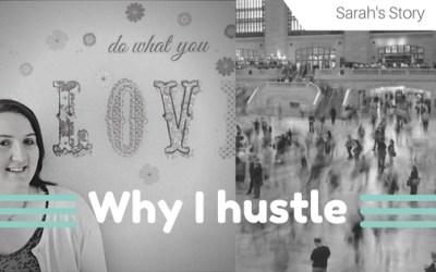 Why I Hustle:  Sarah's Story