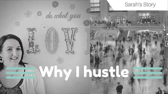 Why I Hustle:  Sarah's Story
