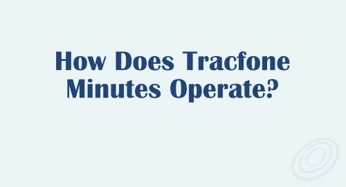 How Does Tracfone Minutes Operate?
