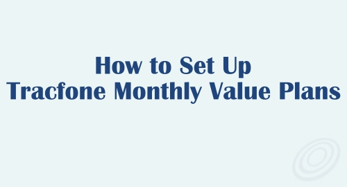 How to Set Up the Tracfone Monthly Value Plans