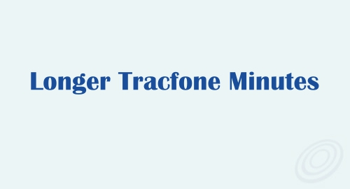 Tips to Get Longer Tracfone Prepaid Minutes