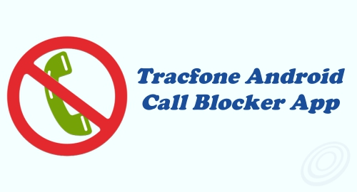 How to Block Phone Calls and Texts on Tracfone Android