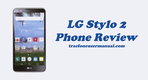 Tracfone Lg Stylo 2 Lte L81al Review Specs And Feature Manual Guide