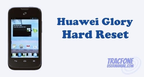 How to Hard Reset / Factory Reset TracFone Huawei Glory H868C