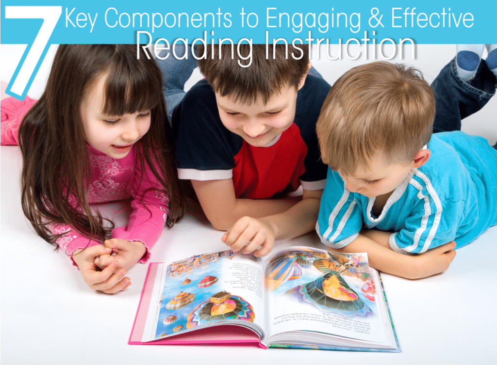 7 Keys to Effective and Engaging Reading Instruction