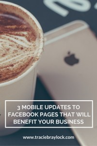 3 Mobile Updates to Facebook Pages that Will Benefit Your Business | Tracie Braylock