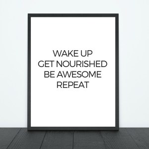 Wake Up. Get Nourished. Be Awesome. Repeat. Print | Tracie Braylock
