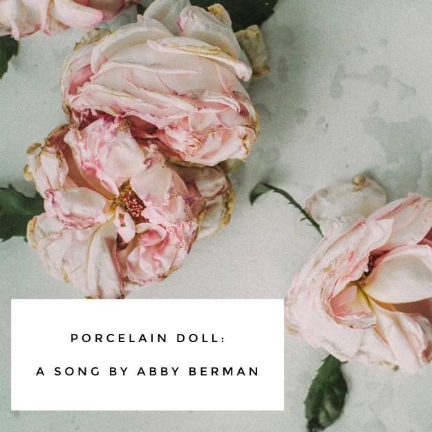 Porcelain Doll: A Song by Abby Berman. www.facebook.com/AbbyBermanMusic. www.tracingabby.com