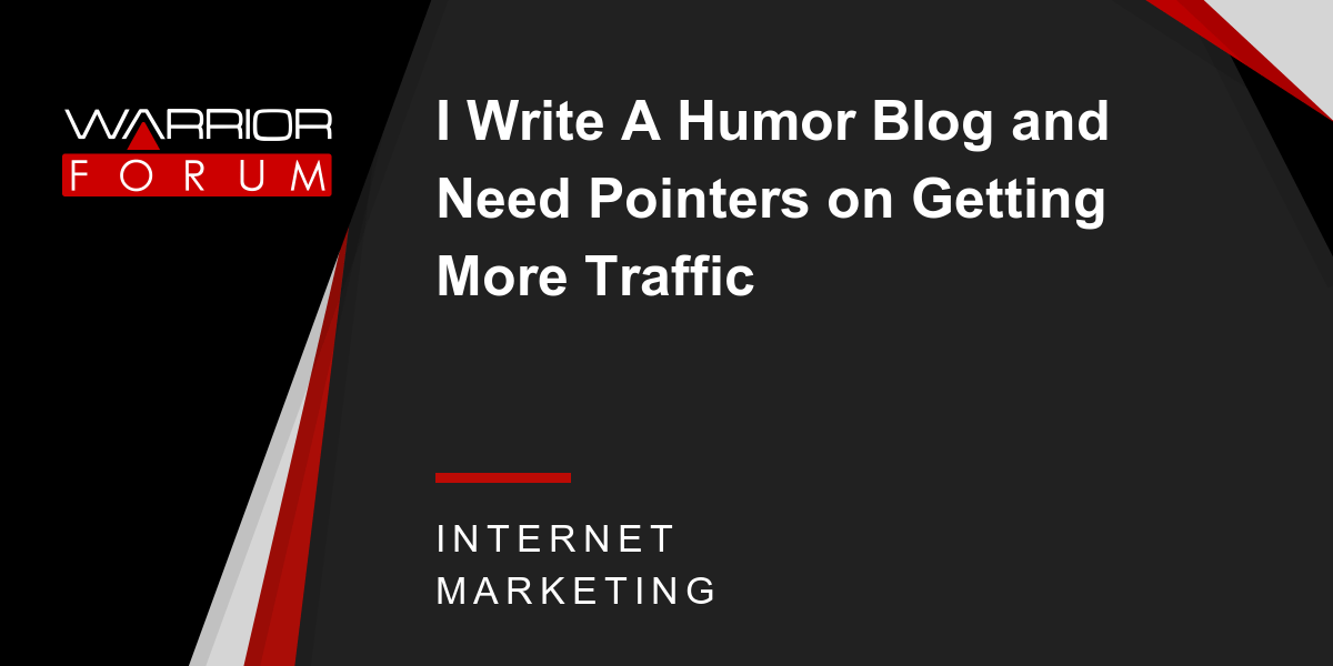 I Write A Humor Blog And Need Pointers On Getting More
