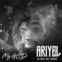 "Ariyel Lion of GOD Releases New Single ""My God"" 