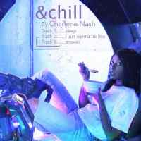 "Charlene Nash Drops New Project ""And Chill"" 